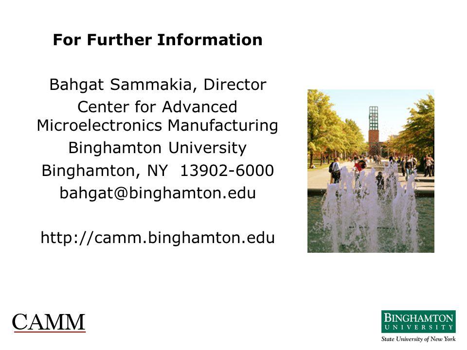 For Further Information Bahgat Sammakia, Director Center for Advanced Microelectronics Manufacturing Binghamton University Binghamton, NY 13902-6000 b