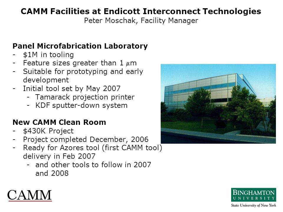 CAMM Facilities at Endicott Interconnect Technologies Peter Moschak, Facility Manager Panel Microfabrication Laboratory - $1M in tooling - Feature siz