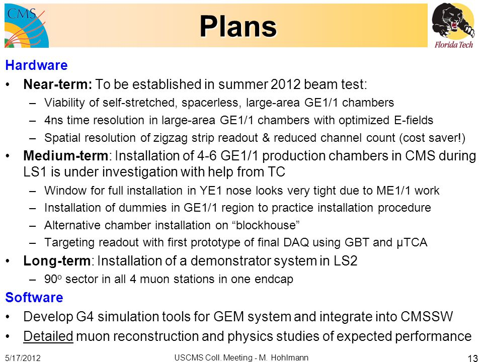 Plans Hardware Near-term: To be established in summer 2012 beam test: –Viability of self-stretched, spacerless, large-area GE1/1 chambers –4ns time re