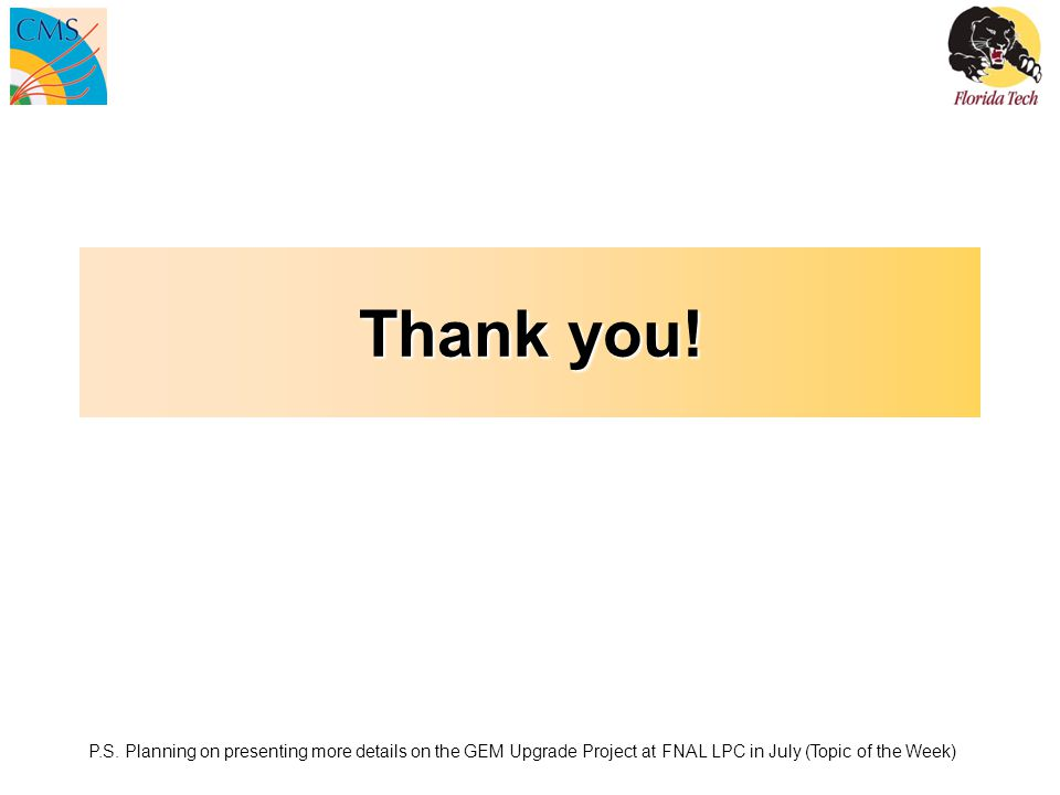 Thank you! P.S. Planning on presenting more details on the GEM Upgrade Project at FNAL LPC in July (Topic of the Week)