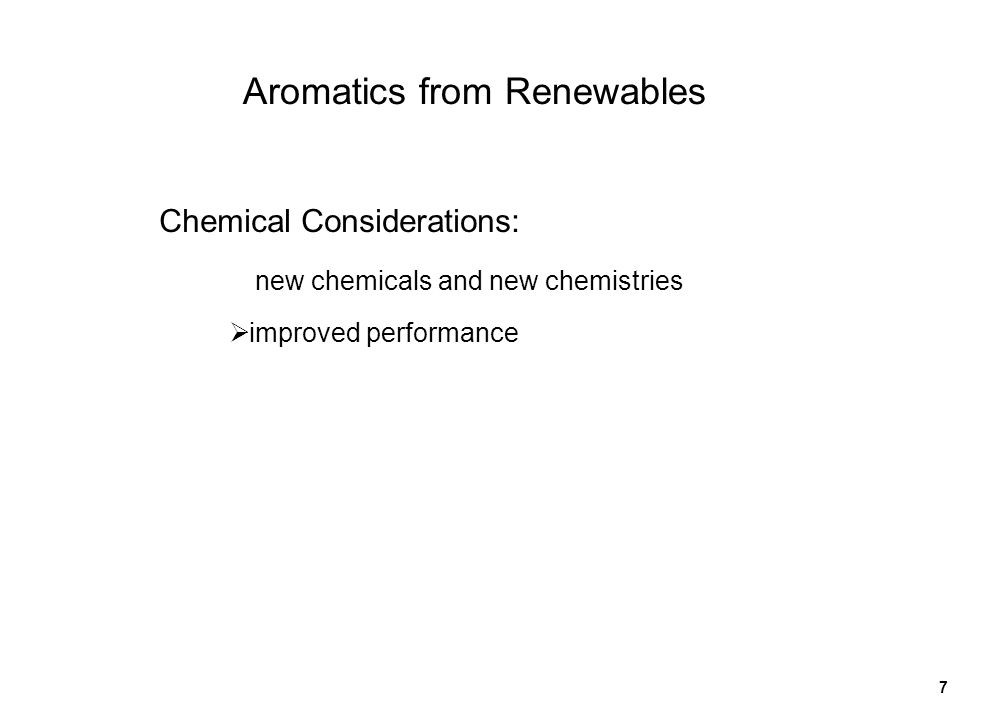 7 Aromatics from Renewables Chemical Considerations: new chemicals and new chemistries improved performance