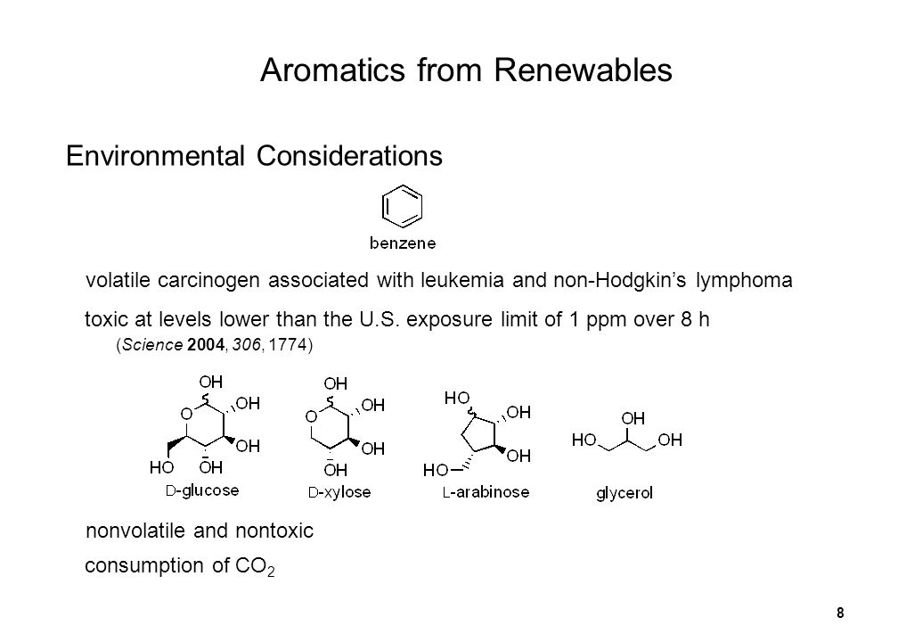 8 Aromatics from Renewables Environmental Considerations volatile carcinogen associated with leukemia and non-Hodgkins lymphoma toxic at levels lower than the U.S.