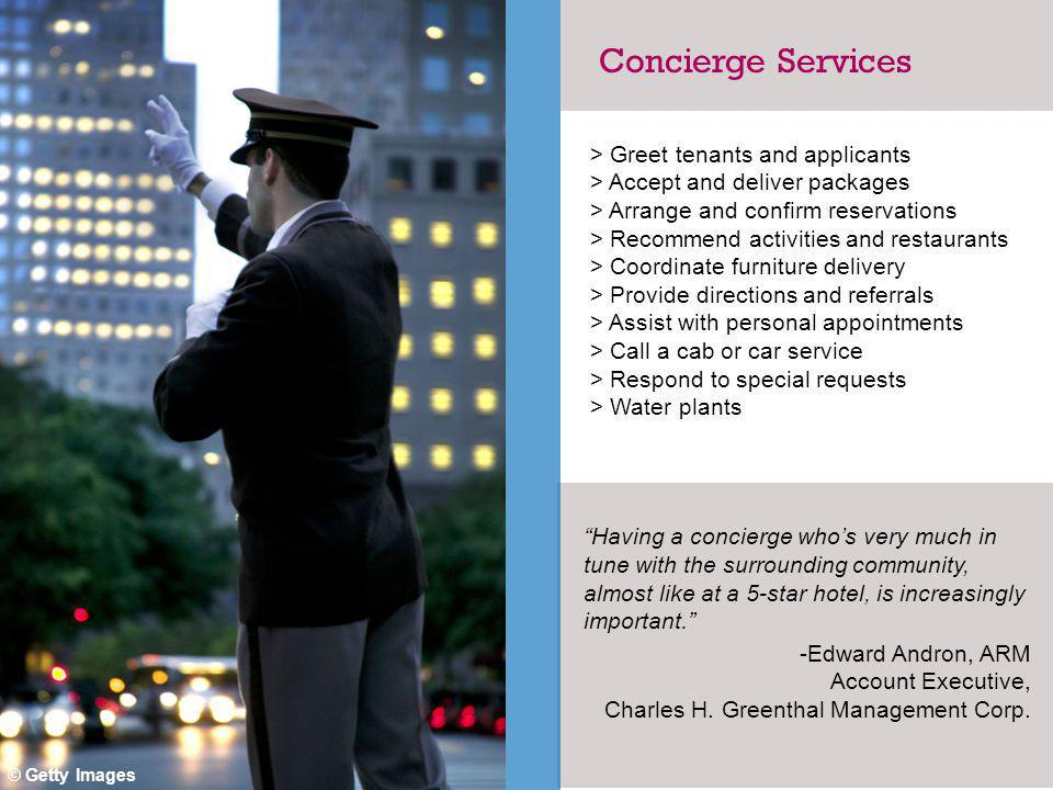 Having a concierge whos very much in tune with the surrounding community, almost like at a 5-star hotel, is increasingly important.