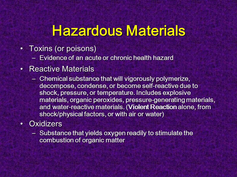 Hazardous Materials FlammablesFlammables –a liquid with a flash point below 100 degrees F Flammable Gas:Flammable Gas: –Gas that at ambient temperature and pressure forms a flammable mixture with air Flammable Limits:Flammable Limits: –Minimum and maximum concentrations of flammable gas or vapor between which ignition occurs.