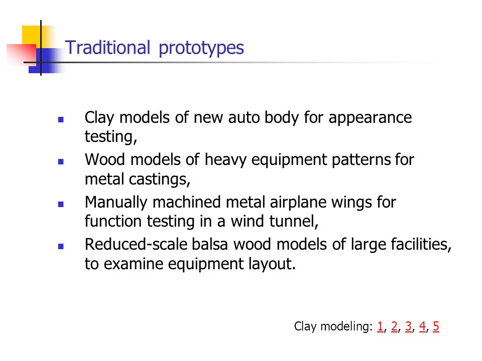 Traditional prototypes Clay models of new auto body for appearance testing, Wood models of heavy equipment patterns for metal castings, Manually machi