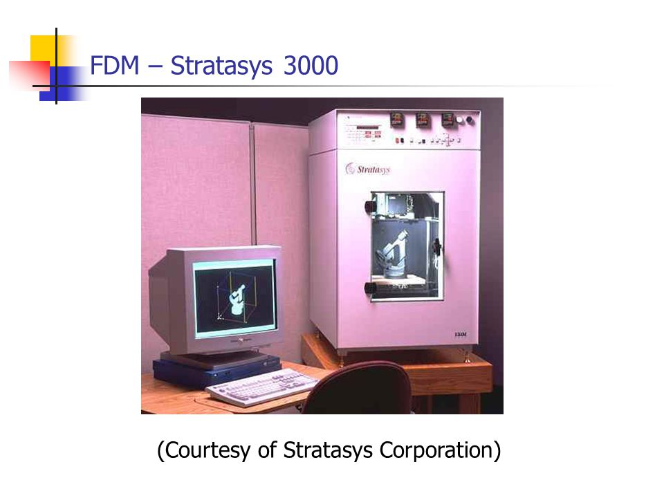 FDM – Stratasys 3000 (Courtesy of Stratasys Corporation)