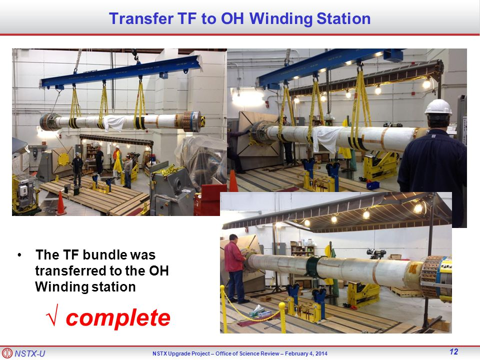 NSTX-U NSTX Upgrade Project – Office of Science Review – February 4, Transfer TF to OH Winding Station The TF bundle was transferred to the OH Winding station complete