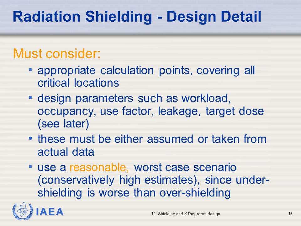 IAEA 12: Shielding and X Ray room design16 Radiation Shielding - Design Detail Must consider: appropriate calculation points, covering all critical lo