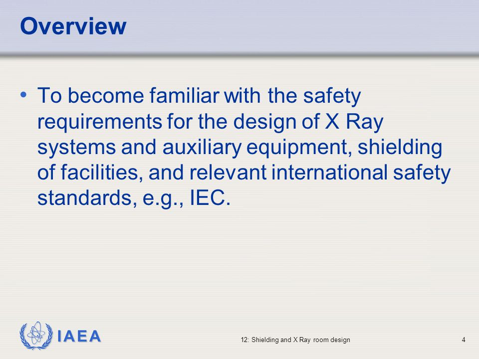 IAEA 12: Shielding and X Ray room design25 Radiation Shielding Parameters (VII) T - Occupancy T = fraction of time a particular place is occupied by staff, patients or public Has to be conservative Ranges from 1 for adjacent offices and work areas, to 1/20 for public toilets and 1/40 for outdoor areas with transient traffic