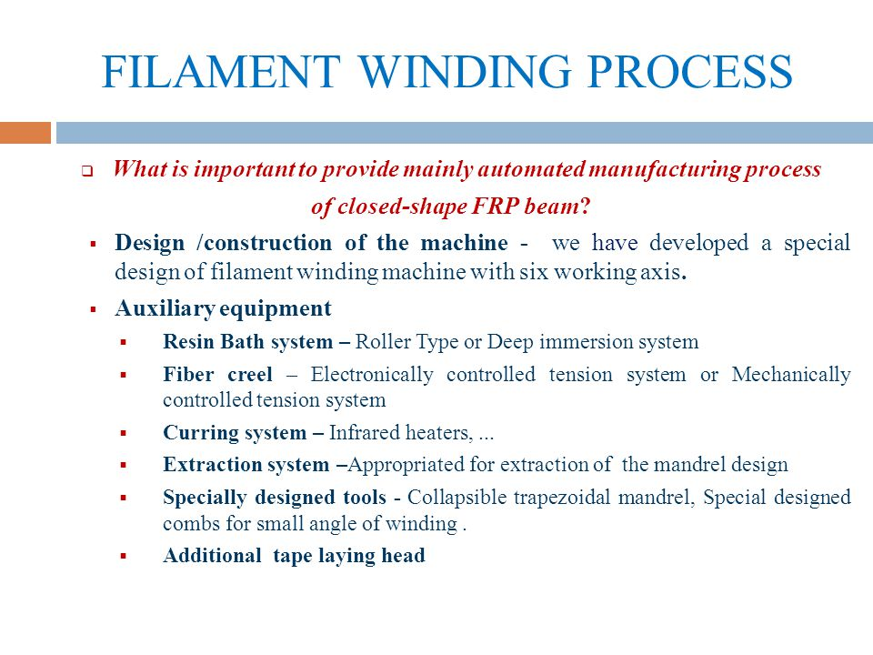 Manufacturing process of FRP beam Step IV: Tape laying (additional step for manufacturing for specific requirements) For specific requirements, especially for laying of composite on 0 degrees, is used UD tape laying with additional axis – ATL head.