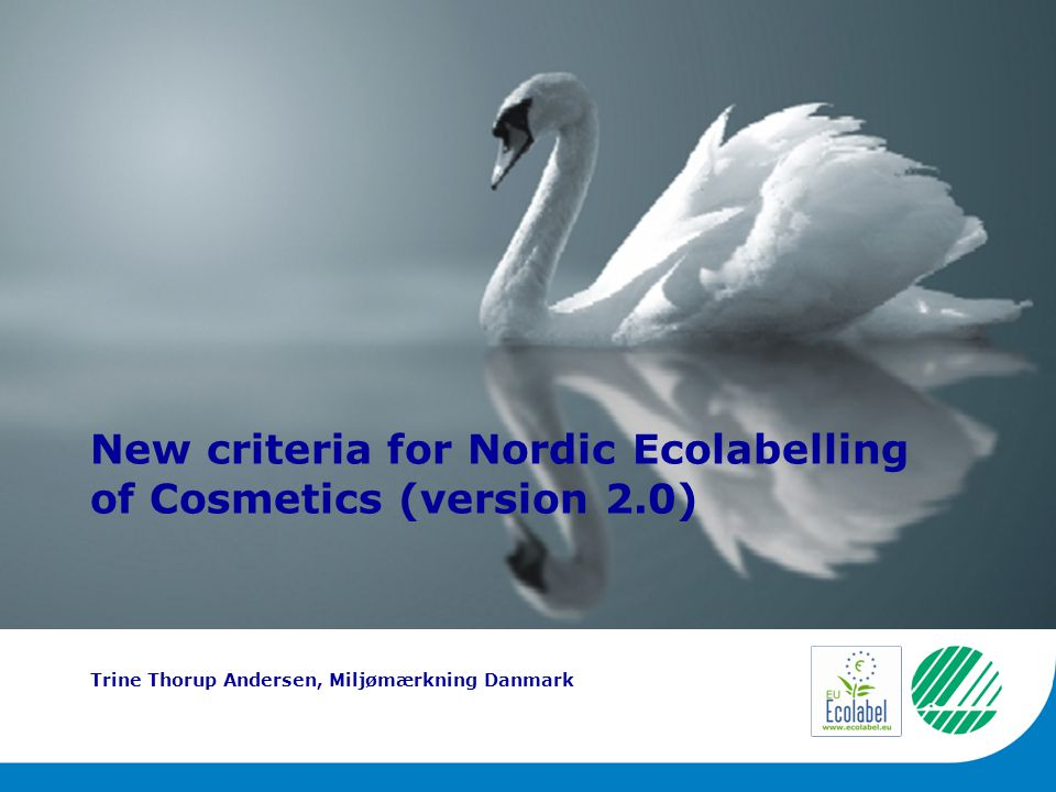 New criteria for Nordic Ecolabelling of Cosmetics (version 2.0) Trine Thorup Andersen, Miljømærkning Danmark