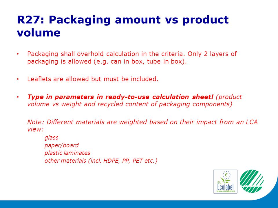 R27: Packaging amount vs product volume Packaging shall overhold calculation in the criteria.