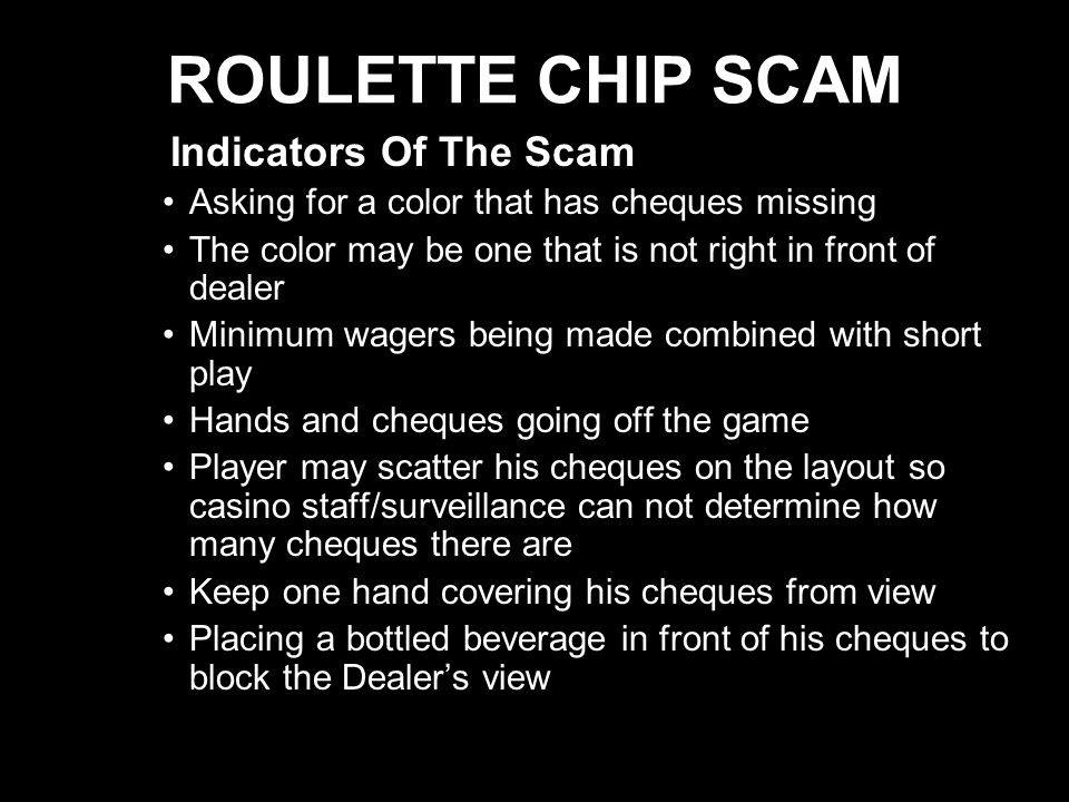 10 ROULETTE CHIP SCAM Indicators Of The Scam Asking for a color that has cheques missing The color may be one that is not right in front of dealer Min