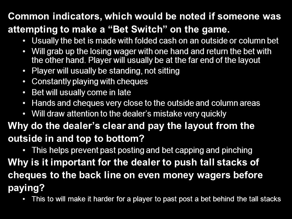 4 Common indicators, which would be noted if someone was attempting to make a Bet Switch on the game. Usually the bet is made with folded cash on an o