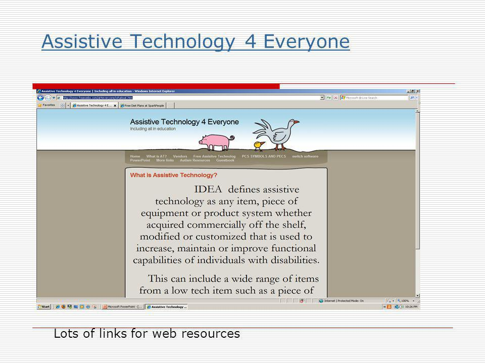 Assistive Technology 4 Everyone Lots of links for web resources