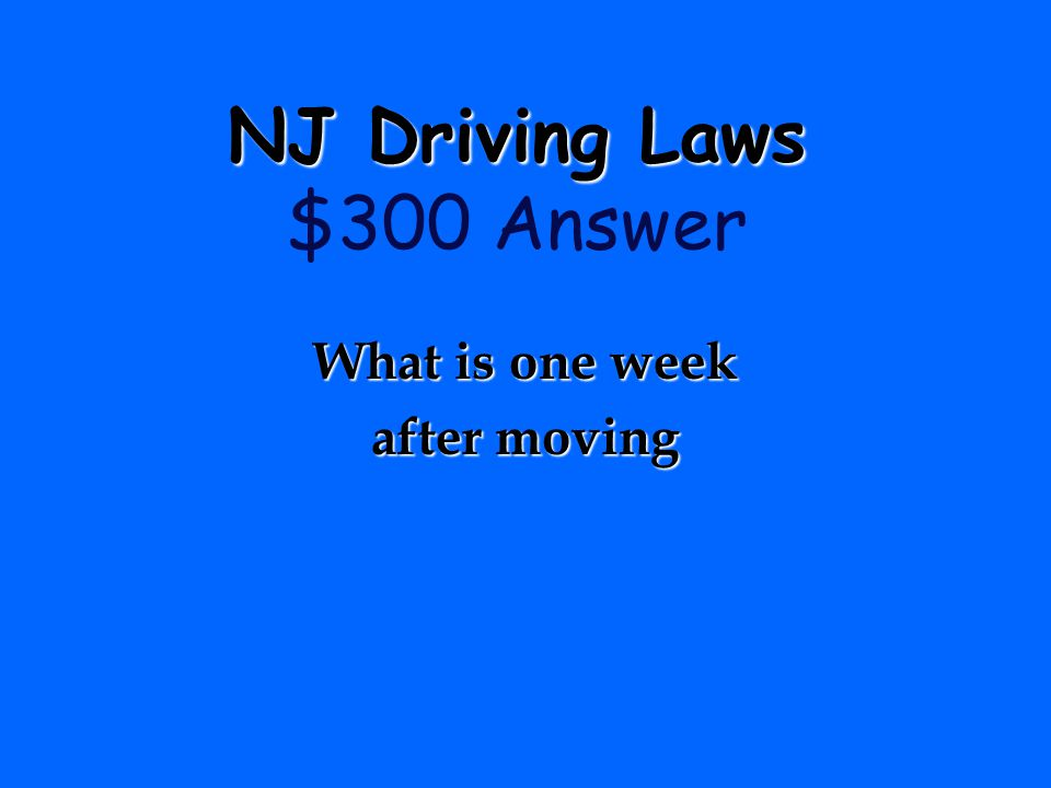 NJ Driving Laws NJ Driving Laws $300 Question Changes of address must be reported to the MVC within……