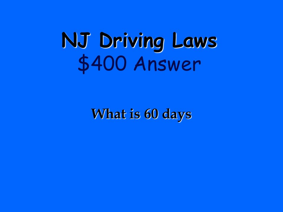 NJ Driving Laws NJ Driving Laws $400 Question Out-of-state motorists who move to New Jersey must apply for a New Jersey license within _______