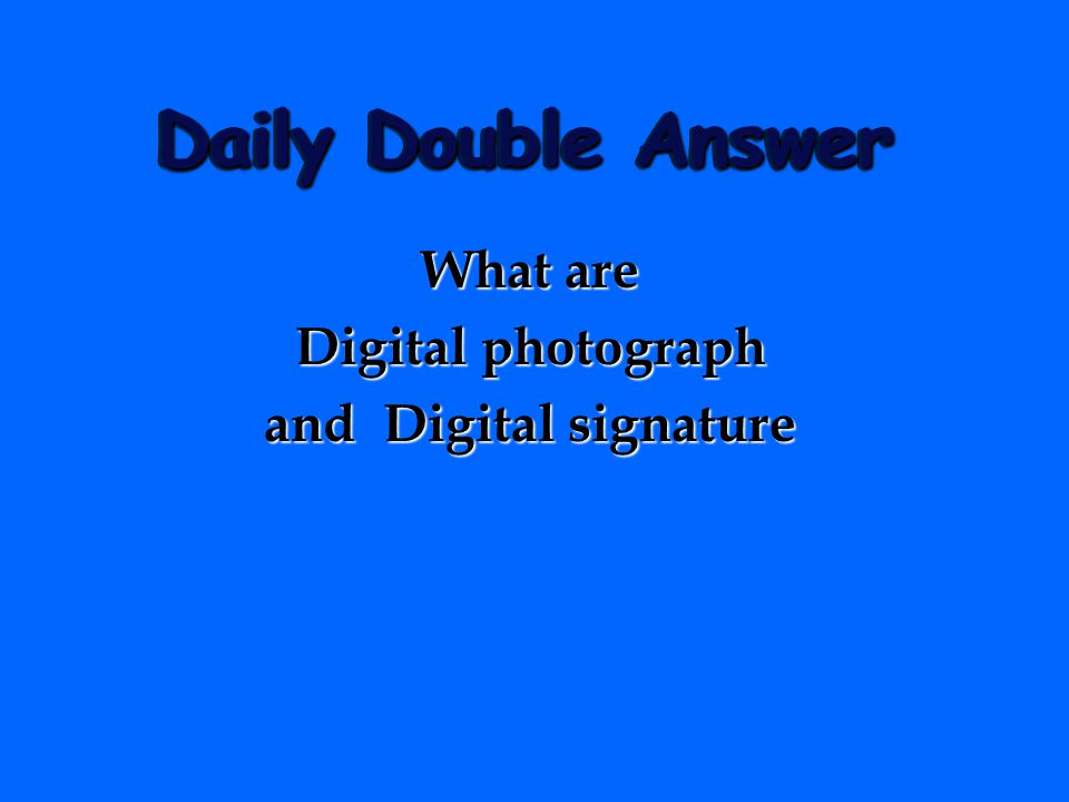Daily Double Question Two of the two dozen security features found on the Digital Driver Licenses are……..
