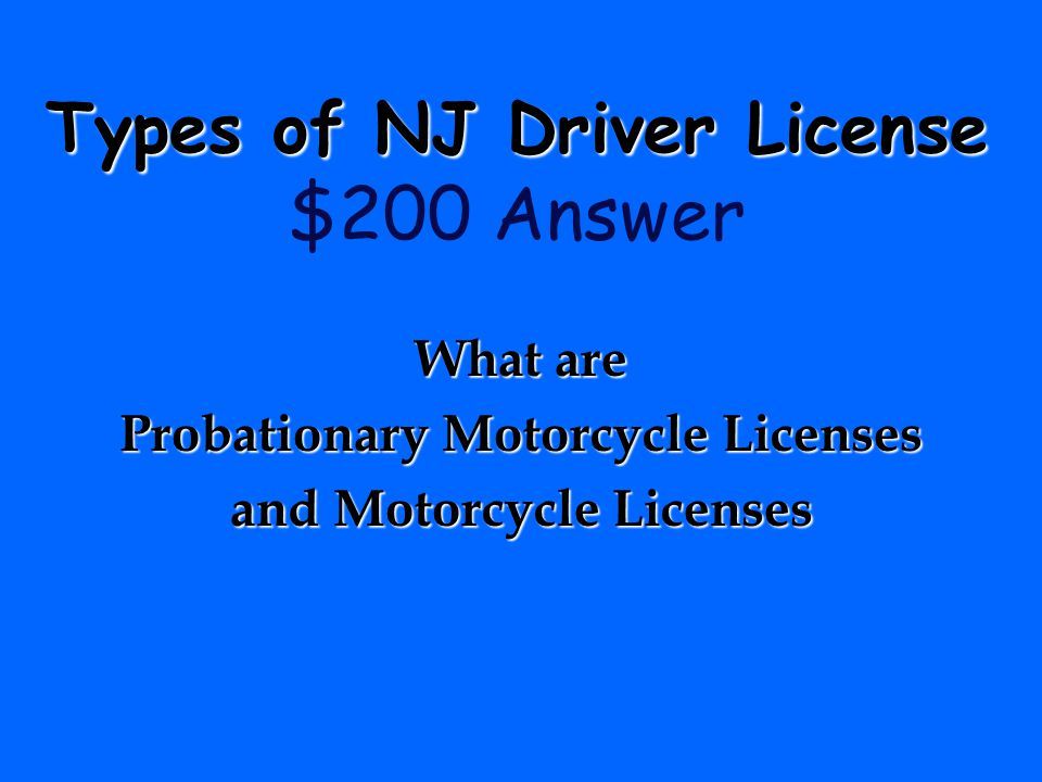 Types of NJ Driver License Types of NJ Driver License $200 Question These licenses are issued as Class E or Class M