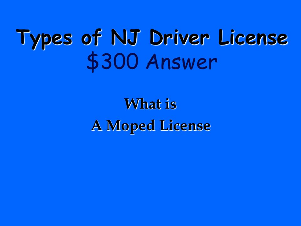 Types of NJ Driver License Types of NJ Driver License $300 Question This type of license is for motorists 15 years and older…….