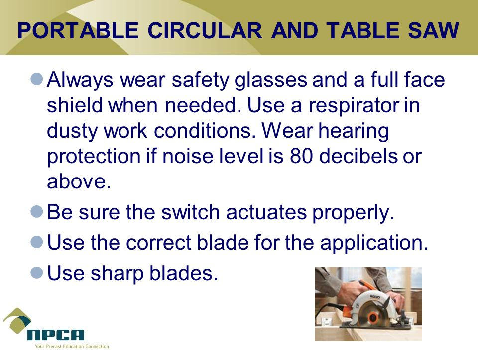 PORTABLE CIRCULAR AND TABLE SAW Always wear safety glasses and a full face shield when needed.