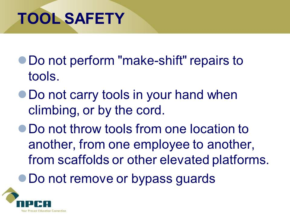 TOOL SAFETY Do not perform make-shift repairs to tools.