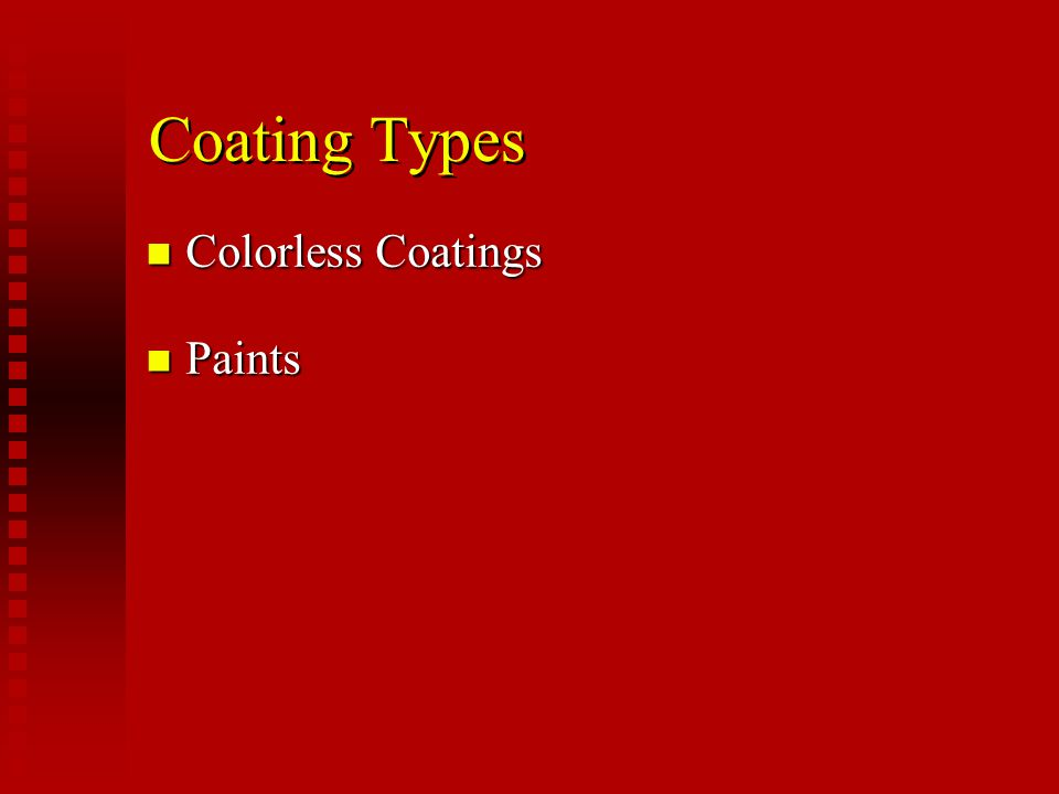 Colorless Coatings n Penetrating Silanes Silanes Siloxanes Siloxanes n Film-forming Acrylics Acrylics Stearates Stearates
