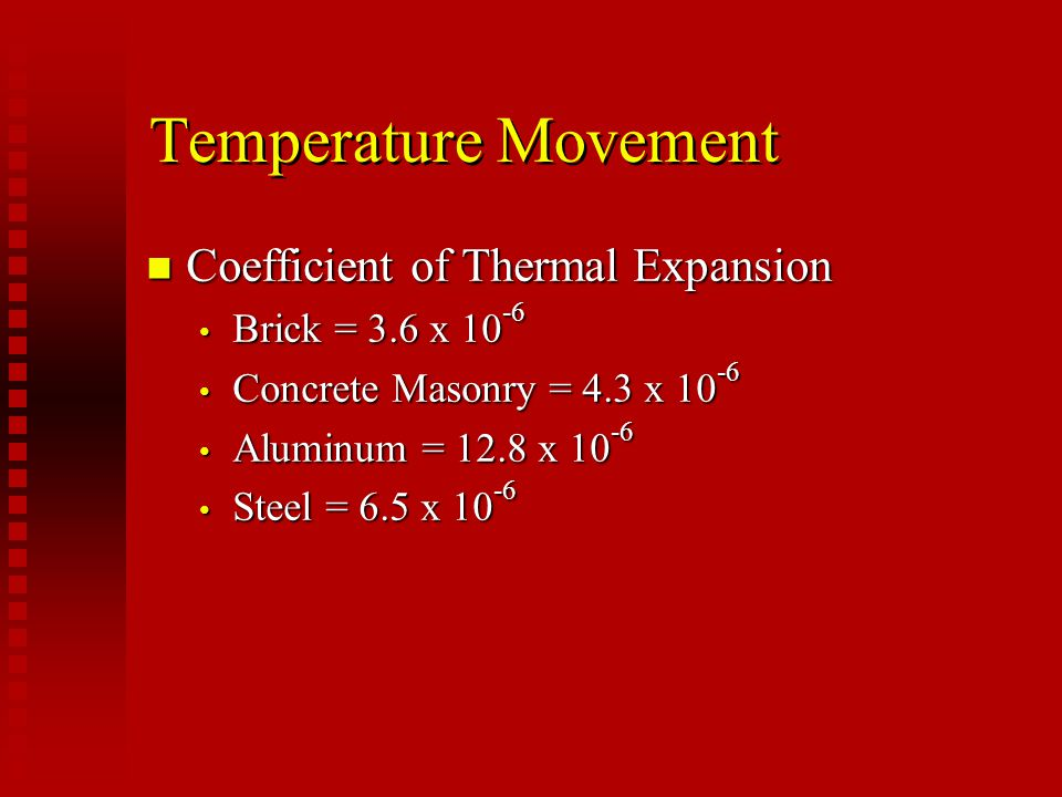 Moisture Movement n Brick - irreversible expansion n Concrete masonry – drying shrinkage and carbonation