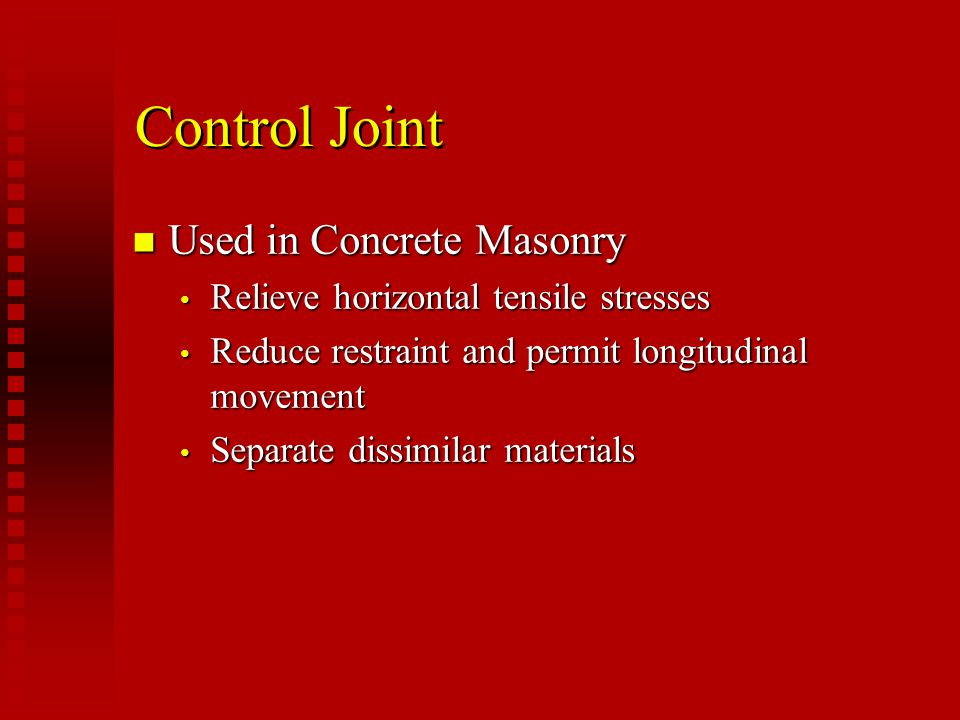 Types of Control Joints n Pre-formed gasket n Formed paper n Special shape units