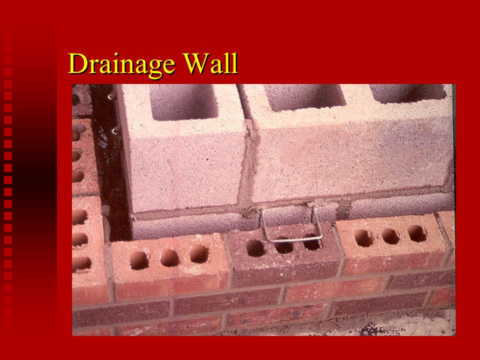 n Water travels down back side of outer wythe, collected on flashing, and channeled to exterior through weep holes n Examples: Cavity walls Cavity walls Masonry veneer walls Masonry veneer walls Rain screen walls Rain screen walls