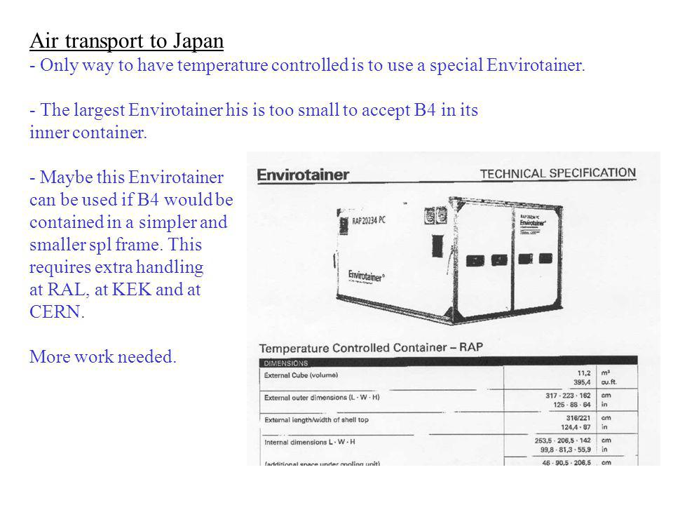 Air transport to Japan - Only way to have temperature controlled is to use a special Envirotainer. - The largest Envirotainer his is too small to acce