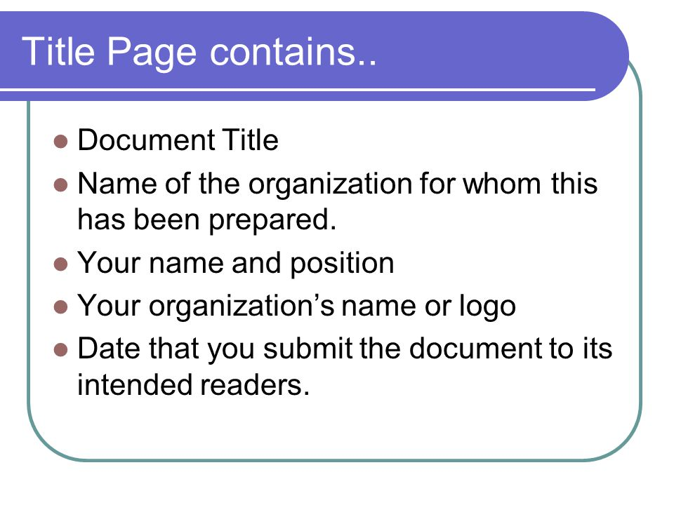 Title Page contains..Document Title Name of the organization for whom this has been prepared.