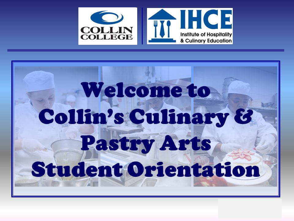 Welcome to Collins Culinary & Pastry Arts Student Orientation