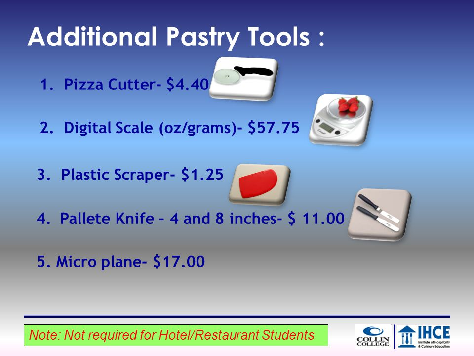 Additional Pastry Tools : 2. Digital Scale (oz/grams)- $57.75 3.