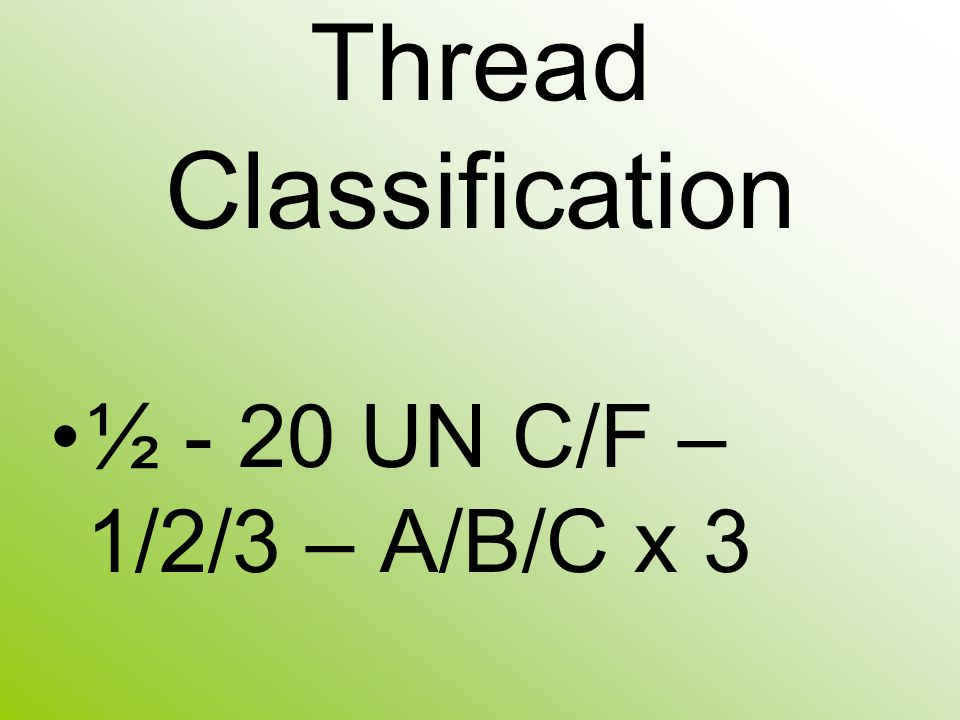 Thread Classification ½ - 20 UN C/F – 1/2/3 – A/B/C x 3