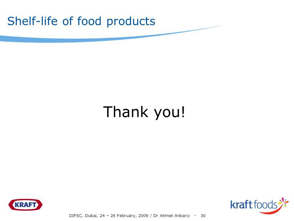 DIFSC, Dubai, 24 – 26 February, 2009 / Dr Ahmet Anbarci - 30 Shelf-life of food products Thank you!