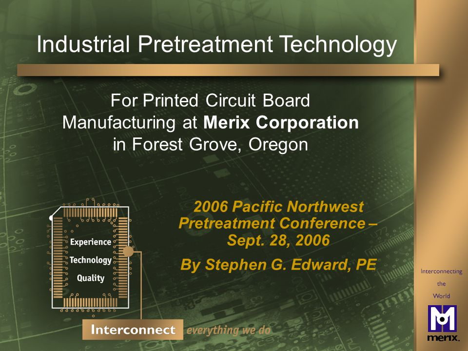 2 Merix Corporation - Industrial Pretreatment Technology AGENDA 1.Merix Corporation 2.Circuit Board Manufacturing 3.Industrial Wastewater Pretreatment 4.Lessons Learned and Keys to a Successful Compliance Program