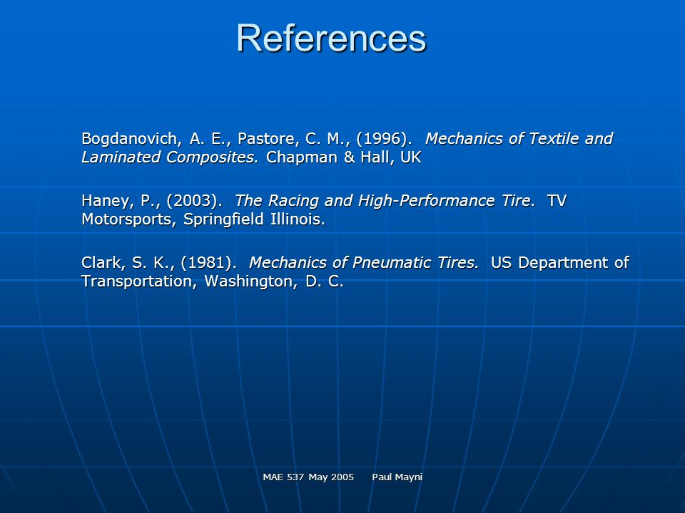 MAE 537 May 2005 Paul Mayni References Bogdanovich, A. E., Pastore, C. M., (1996). Mechanics of Textile and Laminated Composites. Chapman & Hall, UK H