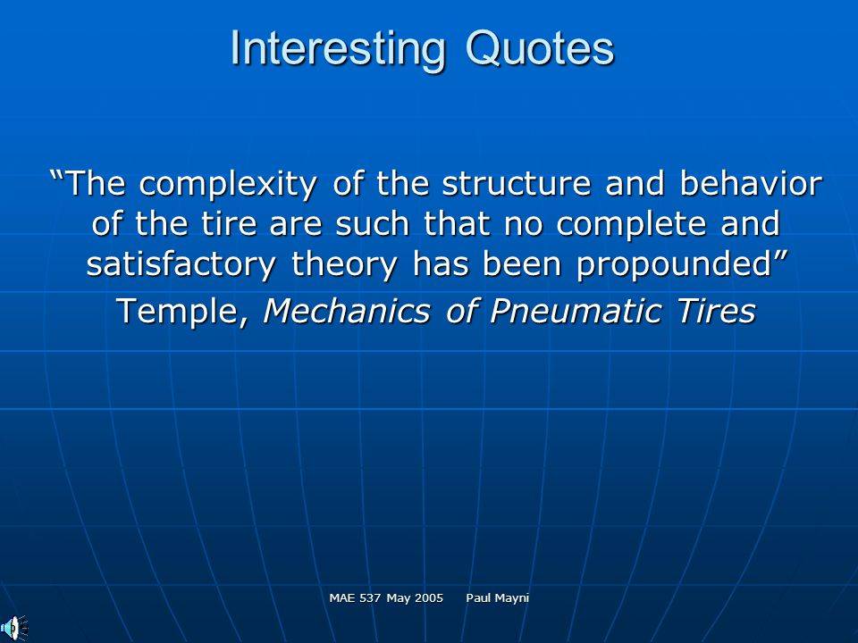 MAE 537 May 2005 Paul Mayni Interesting Quotes The complexity of the structure and behavior of the tire are such that no complete and satisfactory the