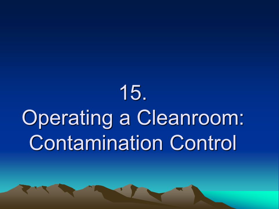 15. Operating a Cleanroom: Contamination Control