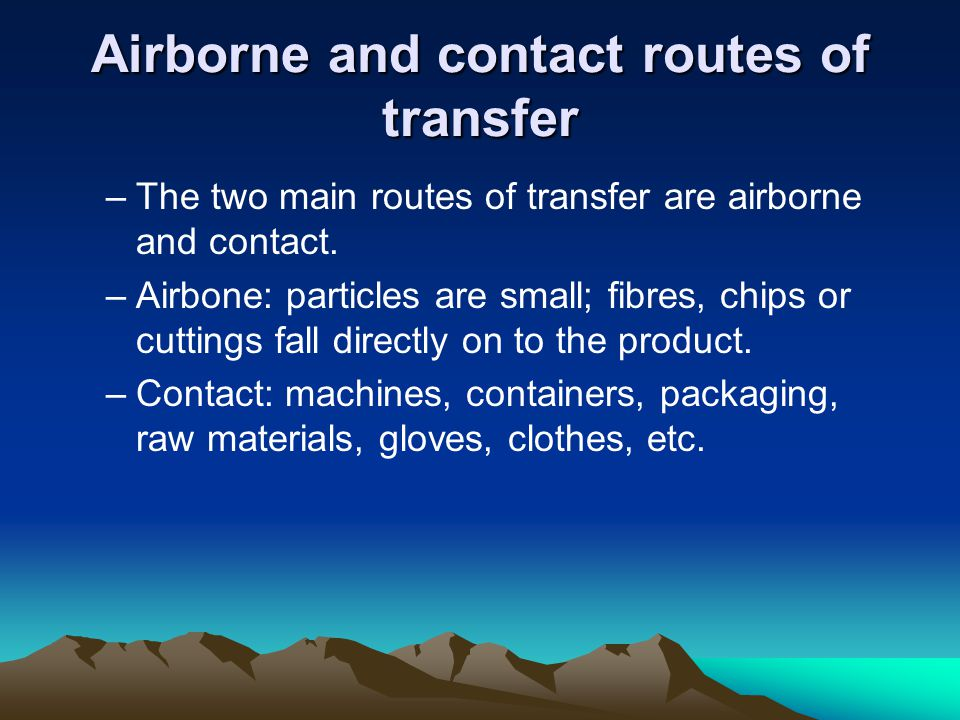 Airborne and contact routes of transfer –The two main routes of transfer are airborne and contact.