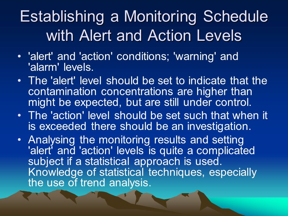 Establishing a Monitoring Schedule with Alert and Action Levels alert and action conditions; warning and alarm levels.