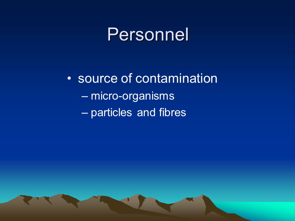 Personnel source of contamination –micro-organisms –particles and fibres