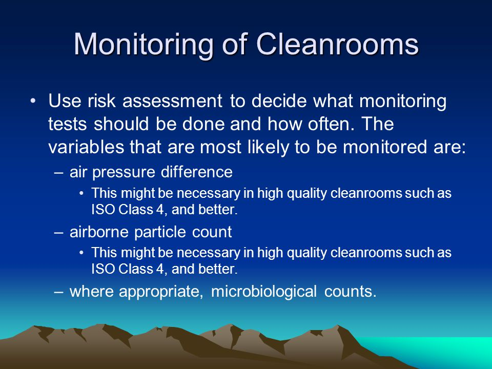 Monitoring of Cleanrooms Use risk assessment to decide what monitoring tests should be done and how often.