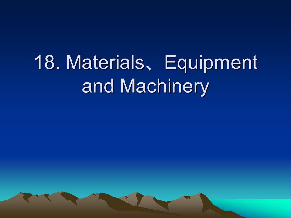 18. Materials Equipment and Machinery