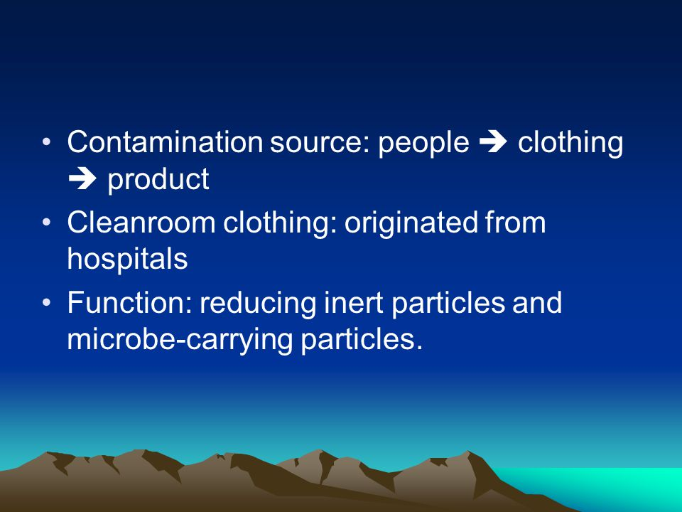 Contamination source: people clothing product Cleanroom clothing: originated from hospitals Function: reducing inert particles and microbe-carrying particles.