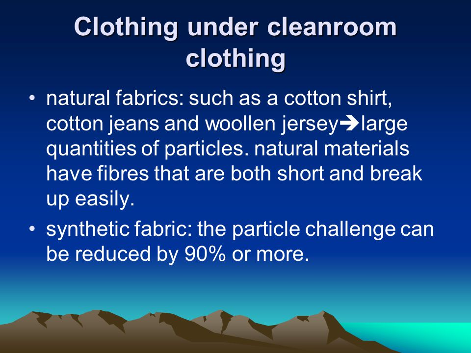 Clothing under cleanroom clothing natural fabrics: such as a cotton shirt, cotton jeans and woollen jersey large quantities of particles.