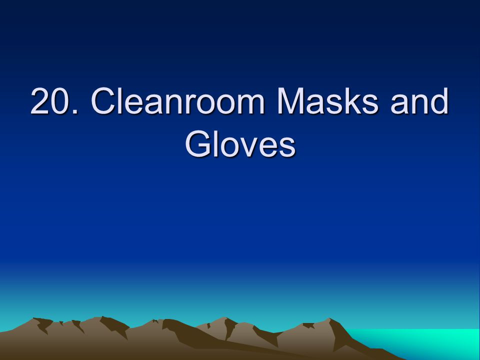 20. Cleanroom Masks and Gloves