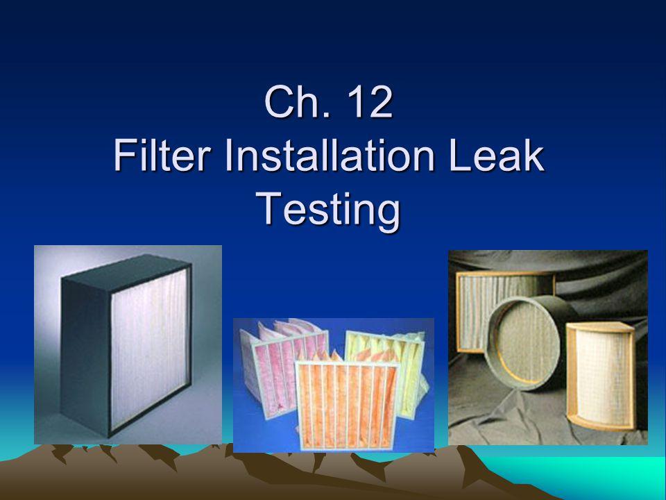 Ch. 12 Filter Installation Leak Testing