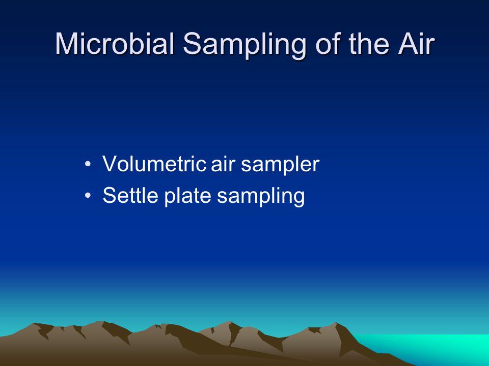 Microbial Sampling of the Air Volumetric air sampler Settle plate sampling